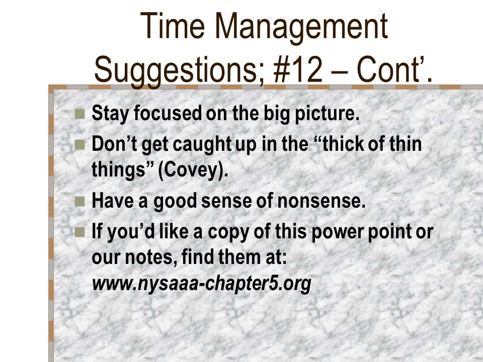 Time Management Suggestions; #12 df&sp Other strategies: Try to keep meeting to 30 minutes (as short as possible) and use conference calling and 3 ways on your phone when possible.