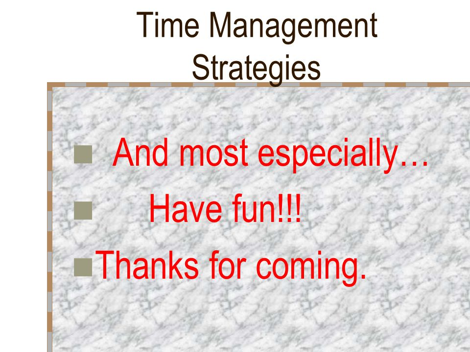 Time Management Suggestions; #12 – Cont'. Stay focused on the big picture.