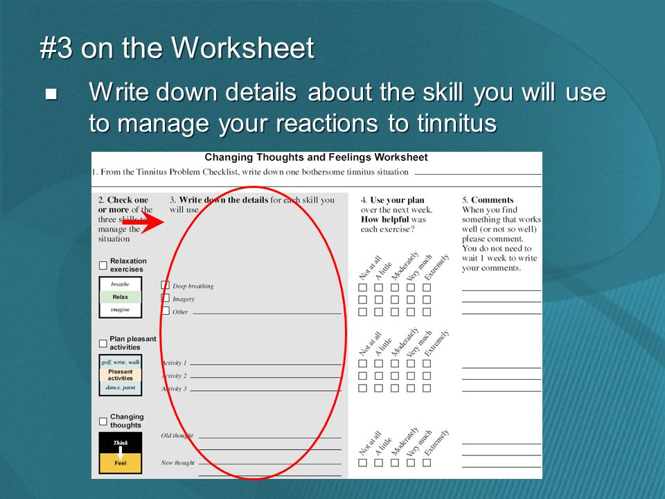 Write down details about the skill you will use to manage your reactions to tinnitus #3 on the Worksheet