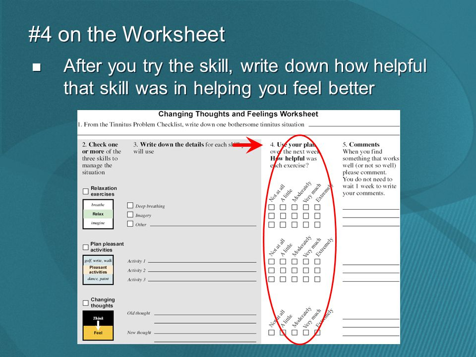 After you try the skill, write down how helpful that skill was in helping you feel better #4 on the Worksheet