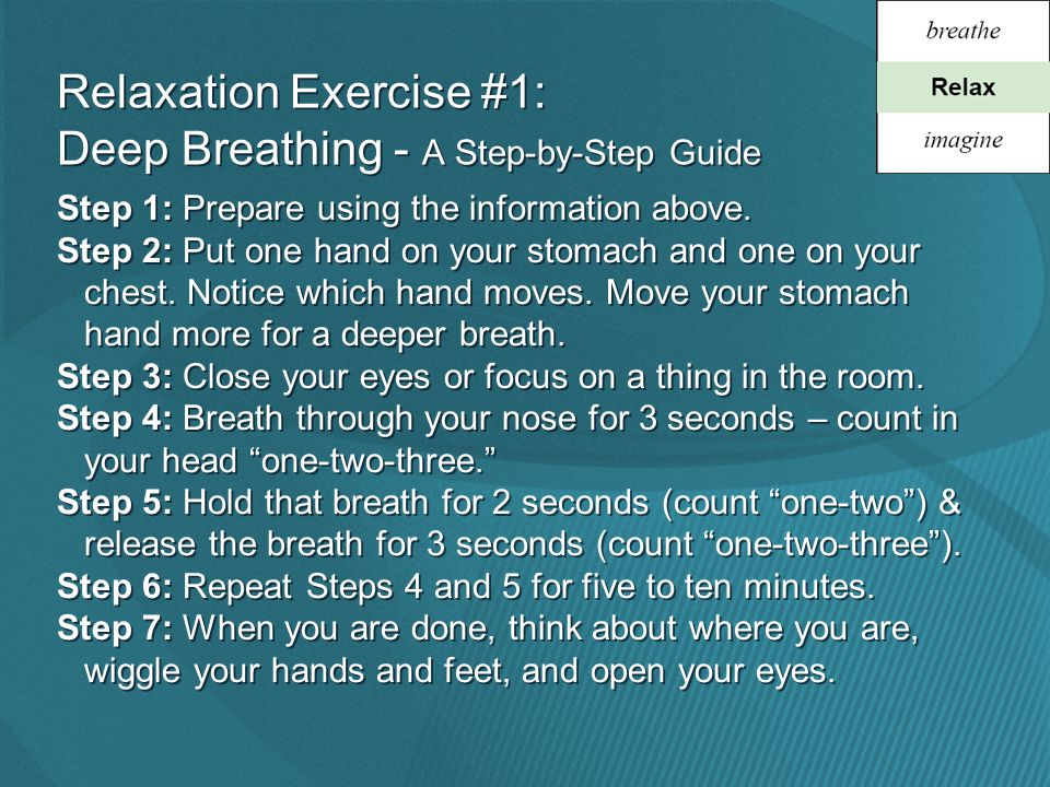 Relaxation Exercise #1: Deep Breathing - A Step-by-Step Guide Step 1: Prepare using the information above.