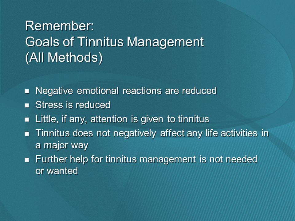These goals can be reached even if the sound of your tinnitus doesn't change!