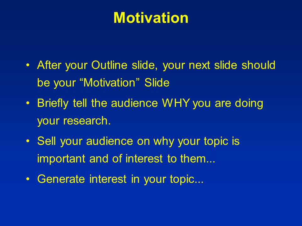 Outline After your title slide, your next slide should be your Outline Slide Briefly tell the audience what you are going to cover Cover only the main points on the outline