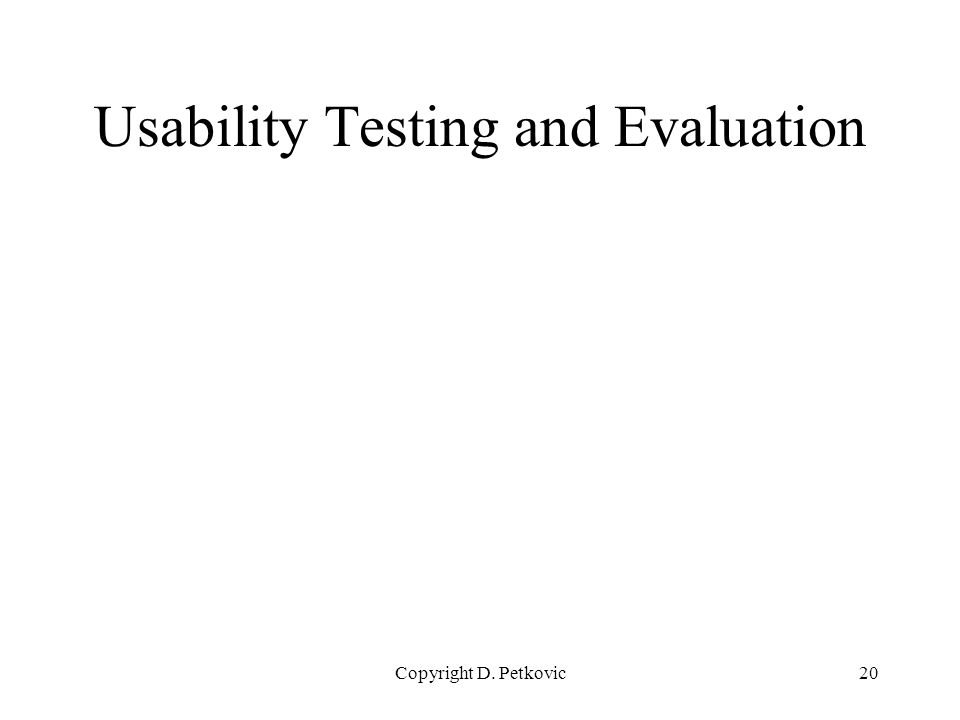 Copyright D. Petkovic20 Usability Testing and Evaluation
