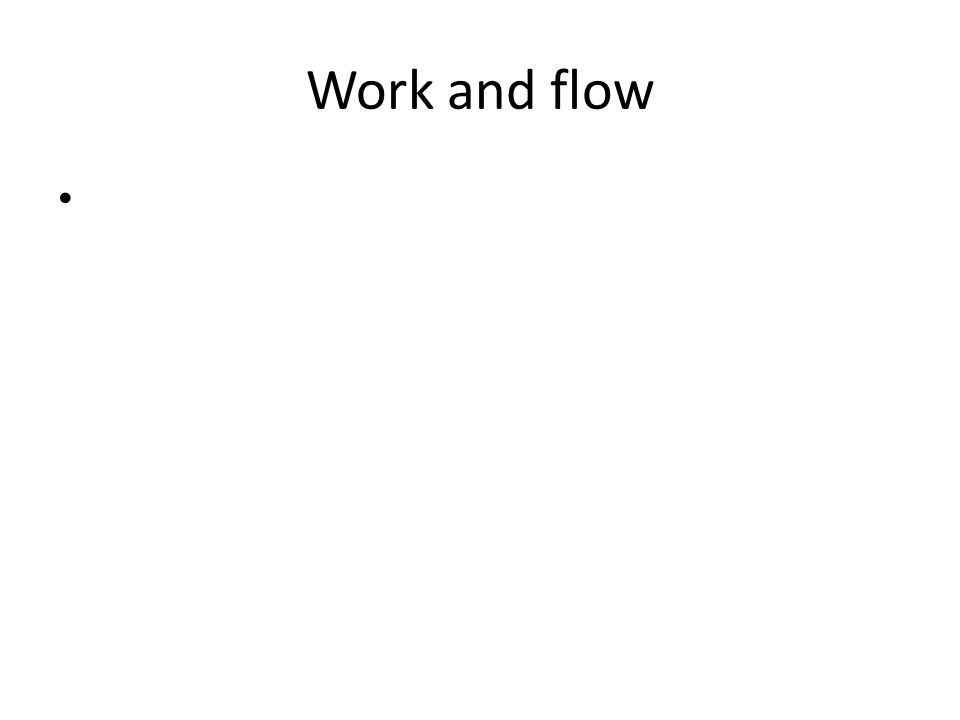 Work and flow