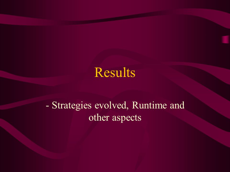 Results - Strategies evolved, Runtime and other aspects