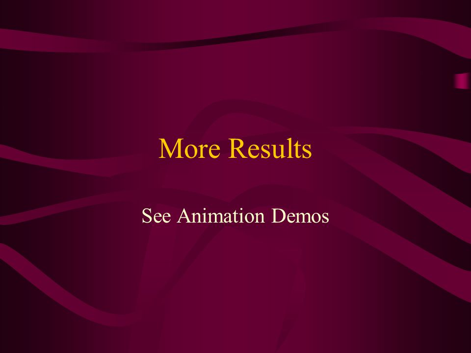 More Results See Animation Demos