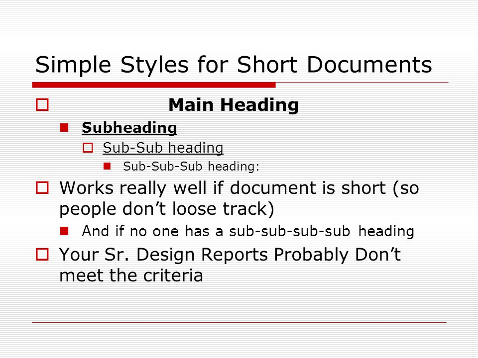 Simple Styles for Short Documents  Main Heading Subheading  Sub-Sub heading Sub-Sub-Sub heading:  Works really well if document is short (so people don't loose track) And if no one has a sub-sub-sub-sub heading  Your Sr.