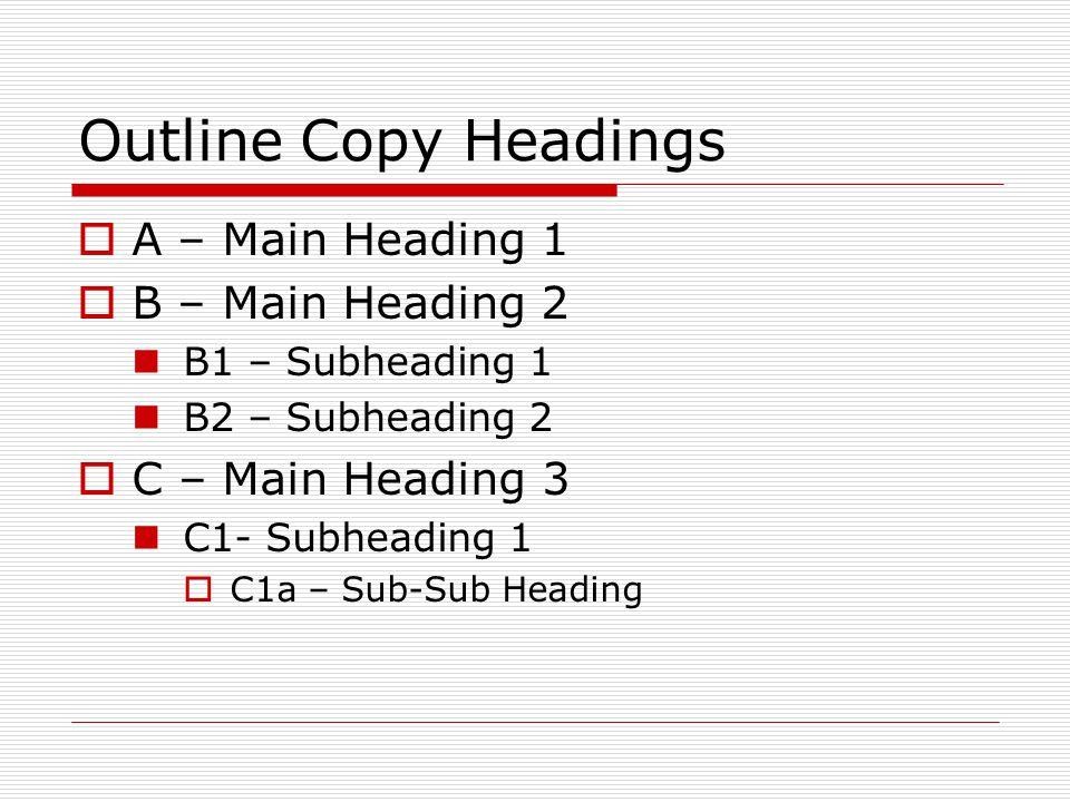 Outline Copy Headings  A – Main Heading 1  B – Main Heading 2 B1 – Subheading 1 B2 – Subheading 2  C – Main Heading 3 C1- Subheading 1  C1a – Sub-Sub Heading