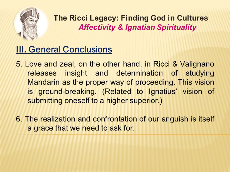 III. General Conclusions 5. Love and zeal, on the other hand, in Ricci & Valignano releases insight and determination of studying Mandarin as the prop