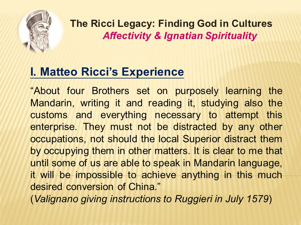 "I. Matteo Ricci's Experience ""About four Brothers set on purposely learning the Mandarin, writing it and reading it, studying also the customs and eve"