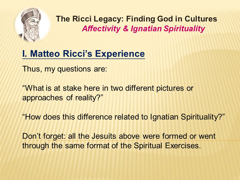 "I. Matteo Ricci's Experience Thus, my questions are: ""What is at stake here in two different pictures or approaches of reality?"" ""How does this differ"