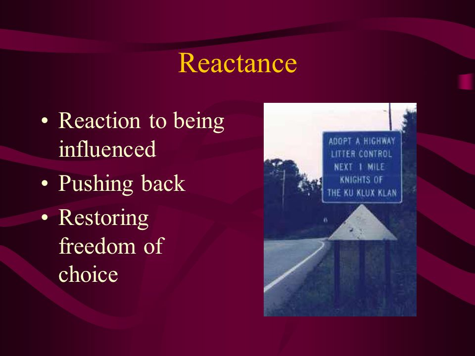 Reactance Reaction to being influenced Pushing back Restoring freedom of choice