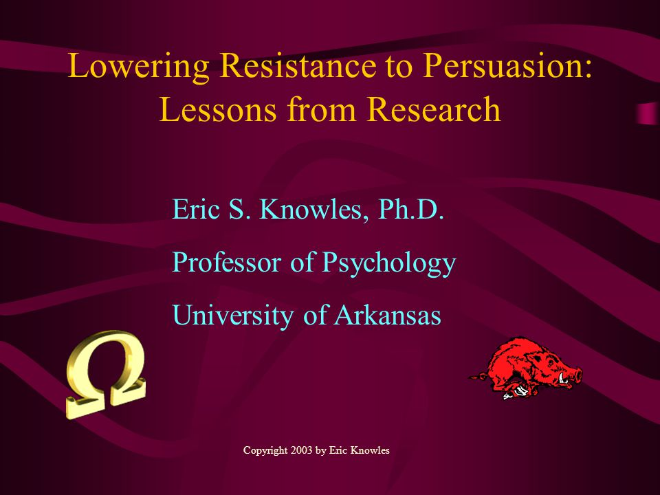 Lowering Resistance to Persuasion: Lessons from Research Eric S.