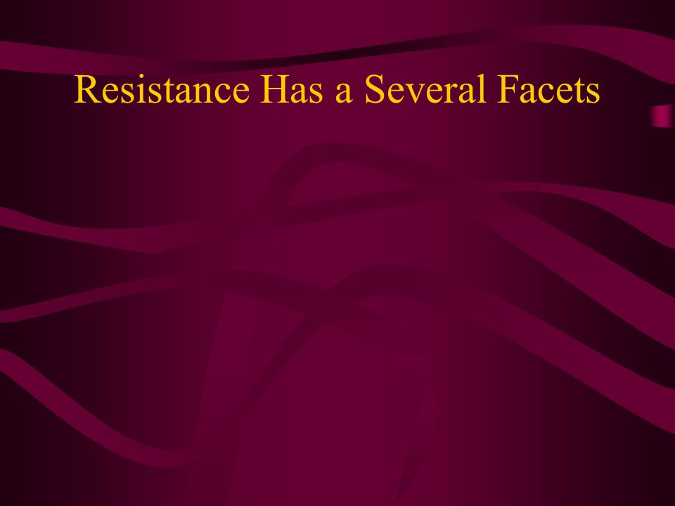 Resistance Has a Several Facets