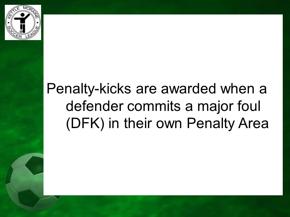 Penalty-kicks are awarded when a defender commits a major foul (DFK) in their own Penalty Area