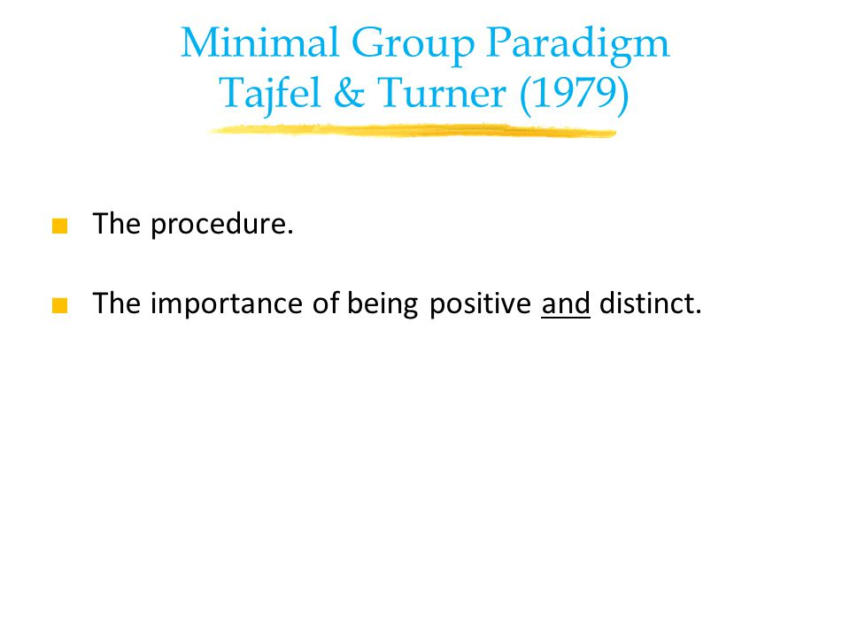 Minimal Group Paradigm Tajfel & Turner (1979) ■ The procedure.