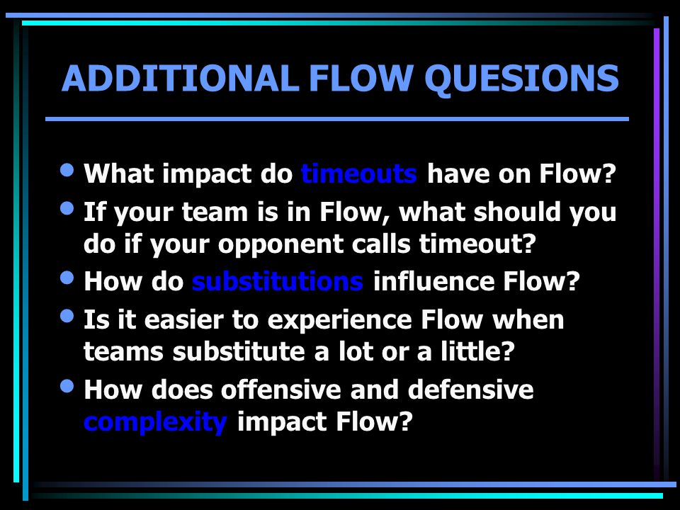 ADDITIONAL FLOW QUESIONS What impact do timeouts have on Flow.