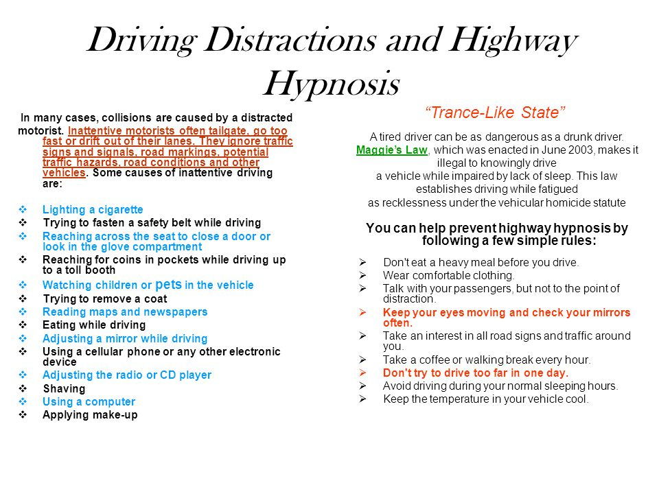 Driving Distractions and Highway Hypnosis In many cases, collisions are caused by a distracted motorist.