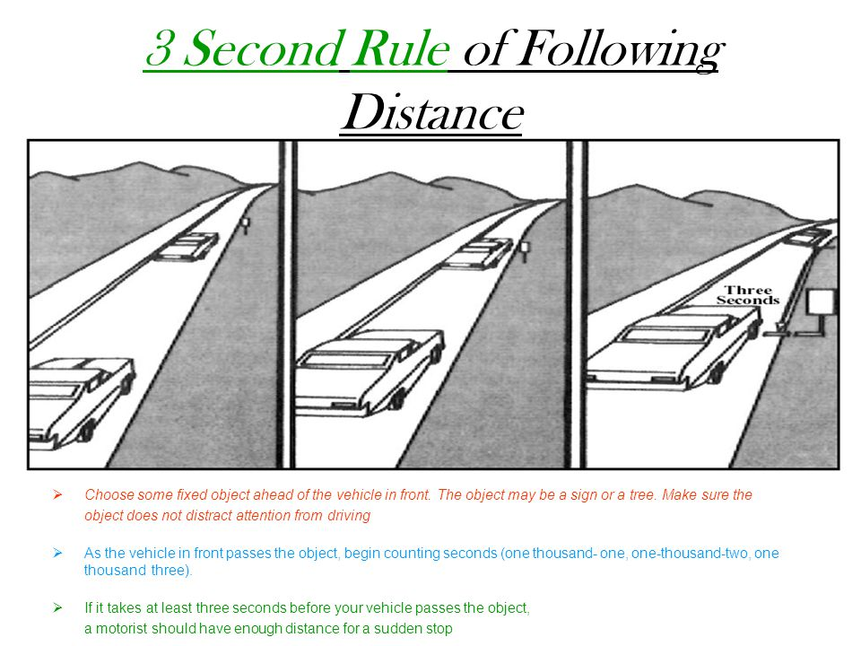 3 Second Rule of Following Distance  Choose some fixed object ahead of the vehicle in front.