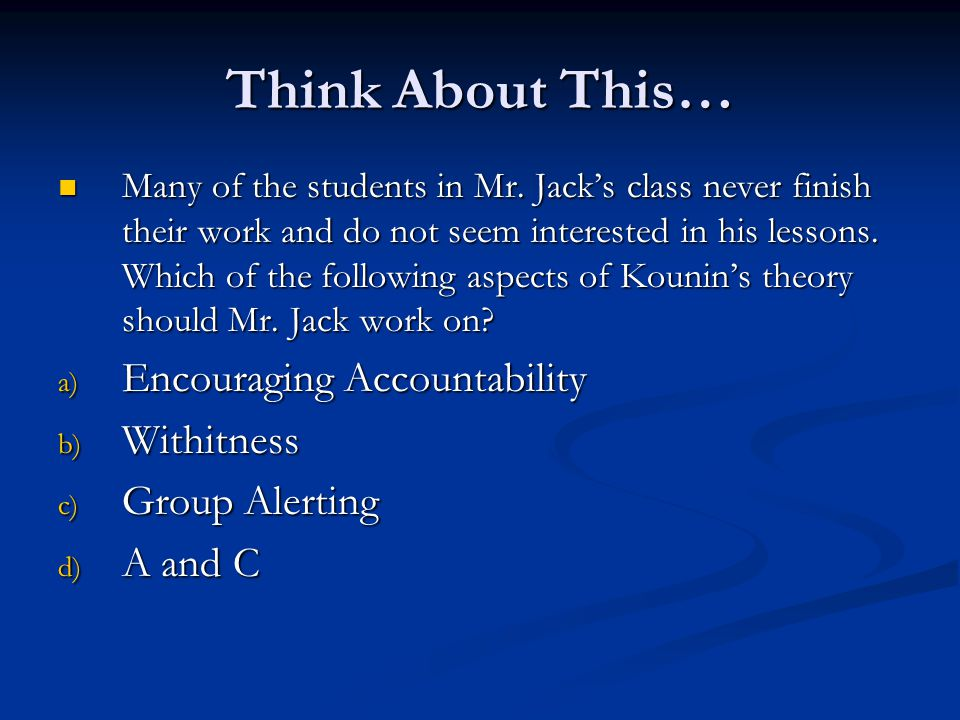 Think About This… Many of the students in Mr. Jack's class never finish their work and do not seem interested in his lessons. Which of the following a
