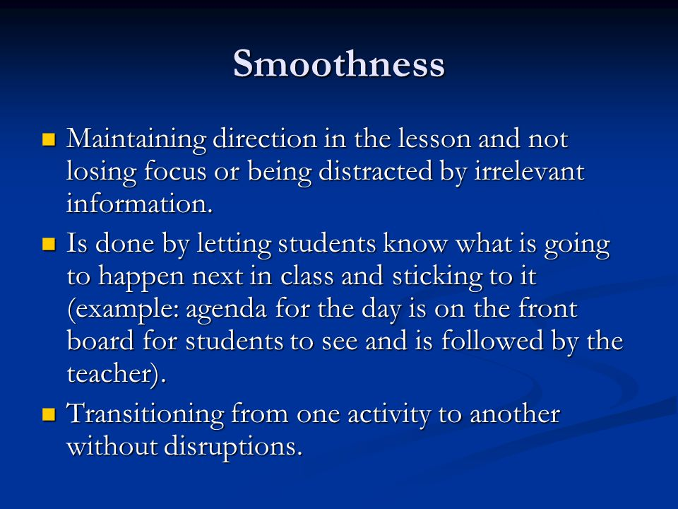 Smoothness Maintaining direction in the lesson and not losing focus or being distracted by irrelevant information. Maintaining direction in the lesson
