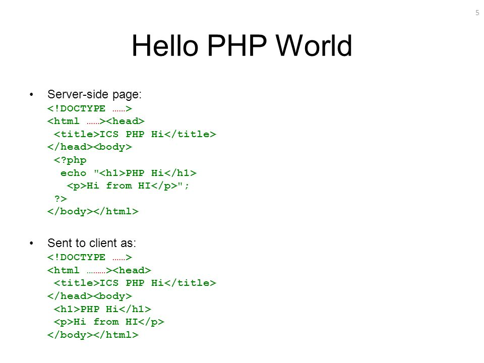 5 Hello PHP World Server-side page: ICS PHP Hi PHP Hi Hi from HI ; ?> Sent to client as: ICS PHP Hi PHP Hi Hi from HI