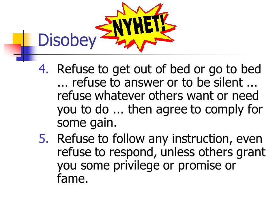 Disobey 4.Refuse to get out of bed or go to bed...