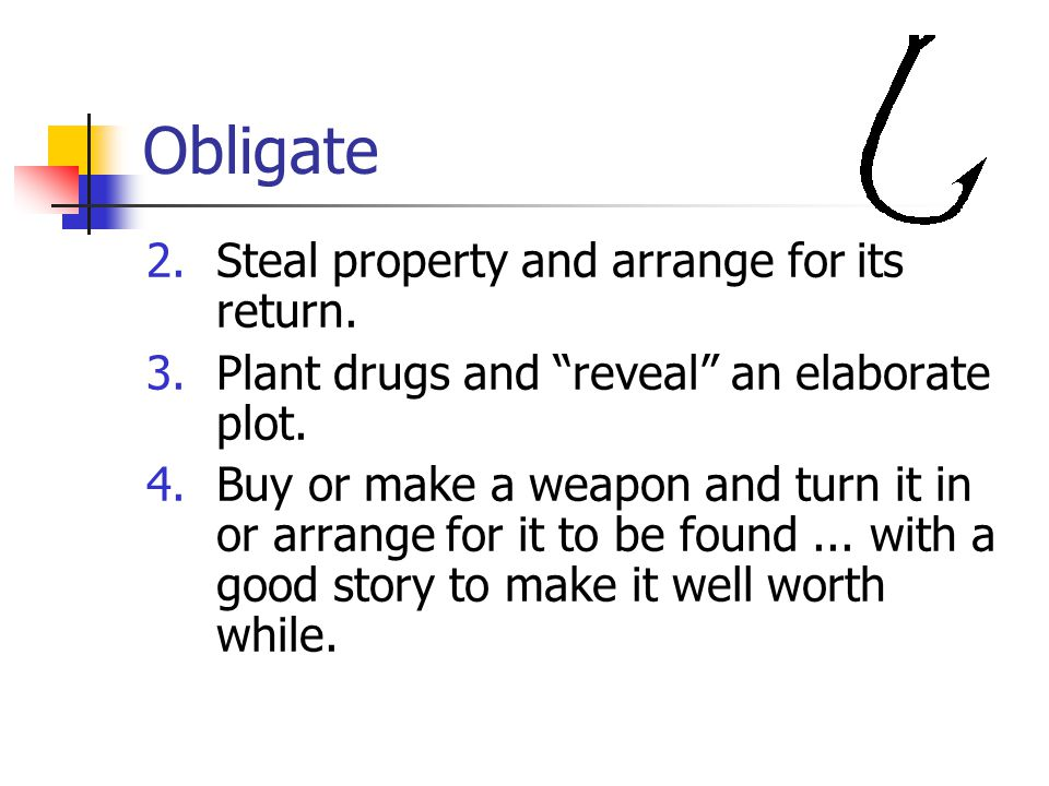 Obligate 2.Steal property and arrange for its return.