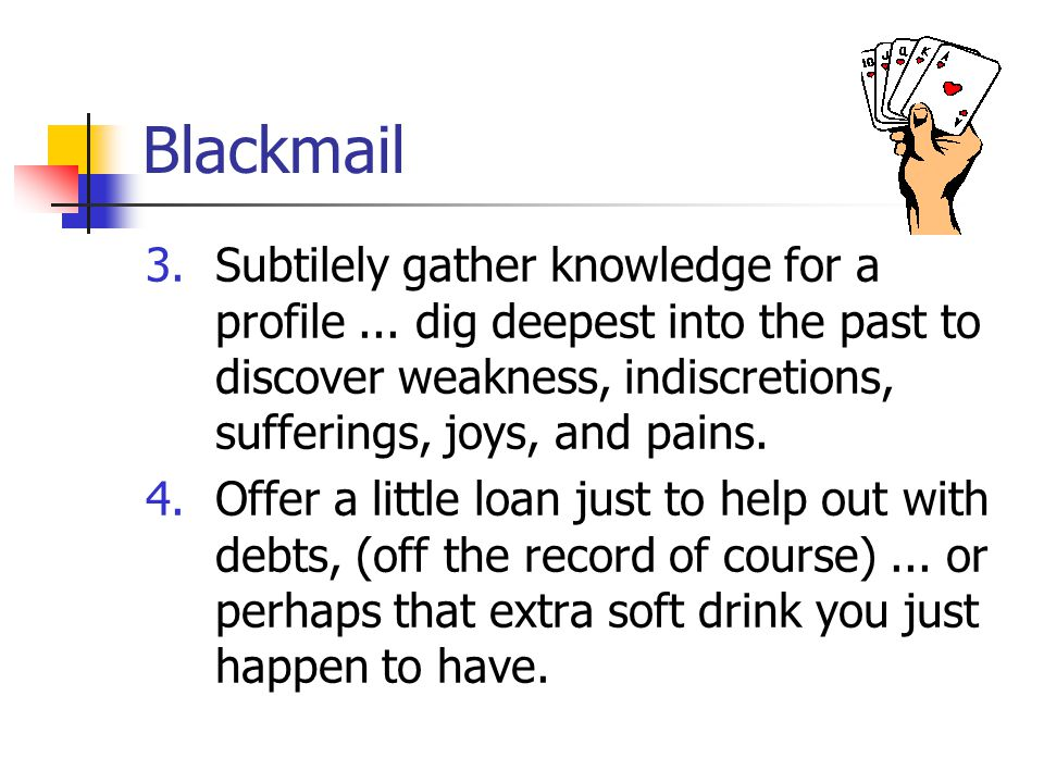 Blackmail 3.Subtilely gather knowledge for a profile...