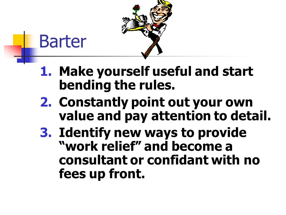 Barter 4.Complement yourself frequently and say what kind of person you have always been.