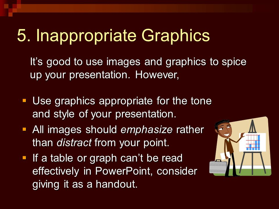 5.Inappropriate Graphics  Use graphics appropriate for the tone and style of your presentation.