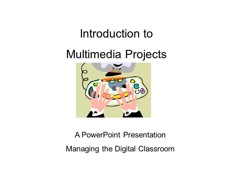 Multimedia Projects Some final considerations: Some teachers ask what's the point of nonlinear presentations.
