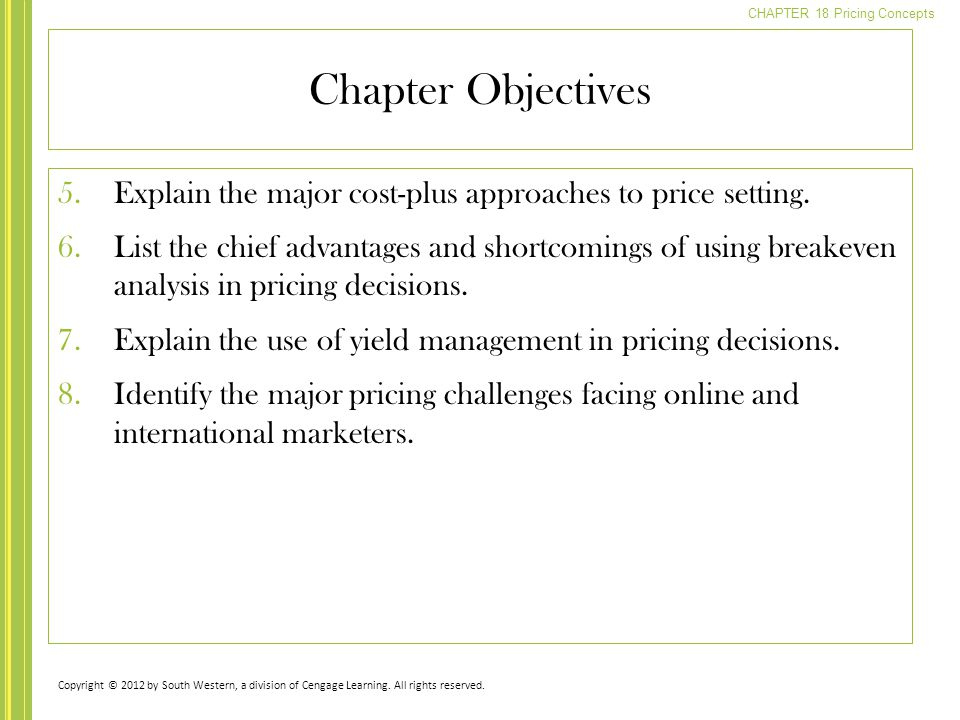 CHAPTER 18 Pricing Concepts Chapter Objectives 5.Explain the major cost-plus approaches to price setting.