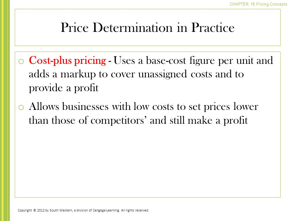 CHAPTER 18 Pricing Concepts o Cost-plus pricing - Uses a base-cost figure per unit and adds a markup to cover unassigned costs and to provide a profit