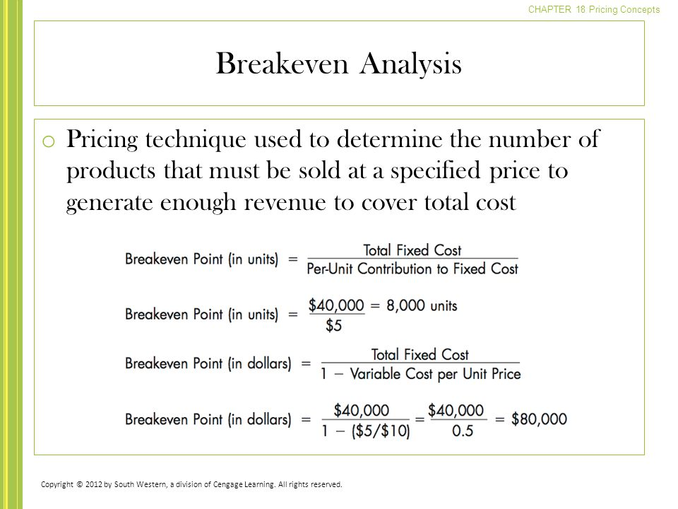 CHAPTER 18 Pricing Concepts o Pricing technique used to determine the number of products that must be sold at a specified price to generate enough rev
