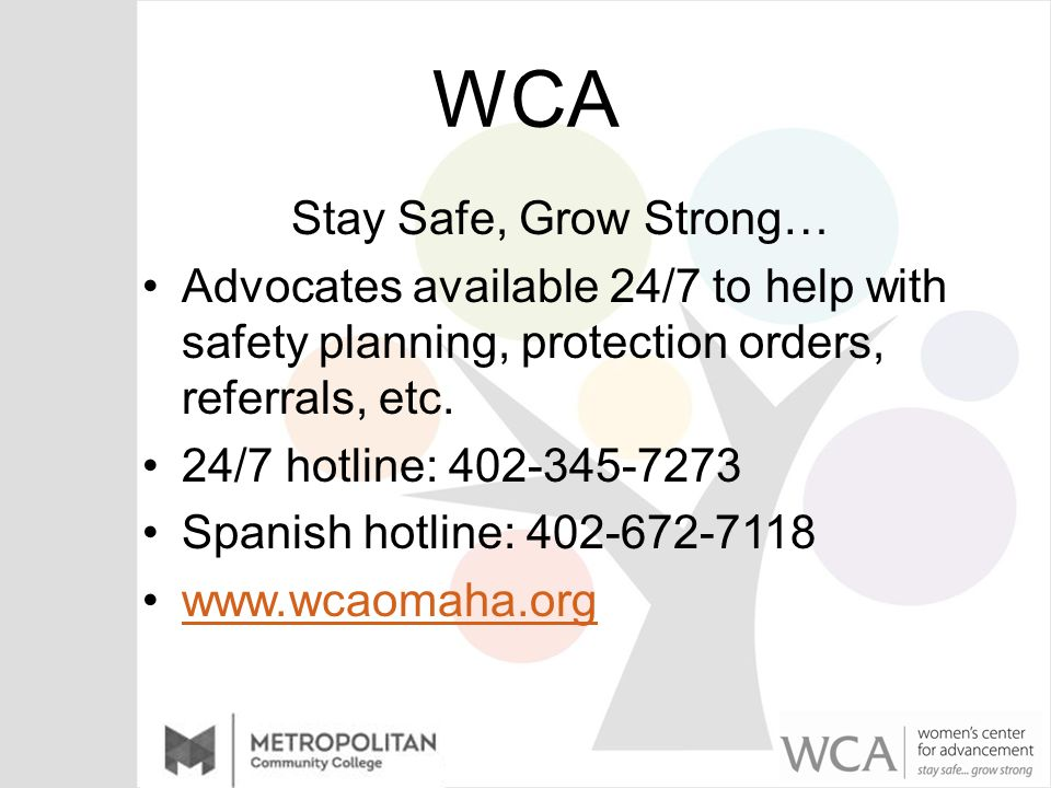 WCA Stay Safe, Grow Strong… Advocates available 24/7 to help with safety planning, protection orders, referrals, etc.