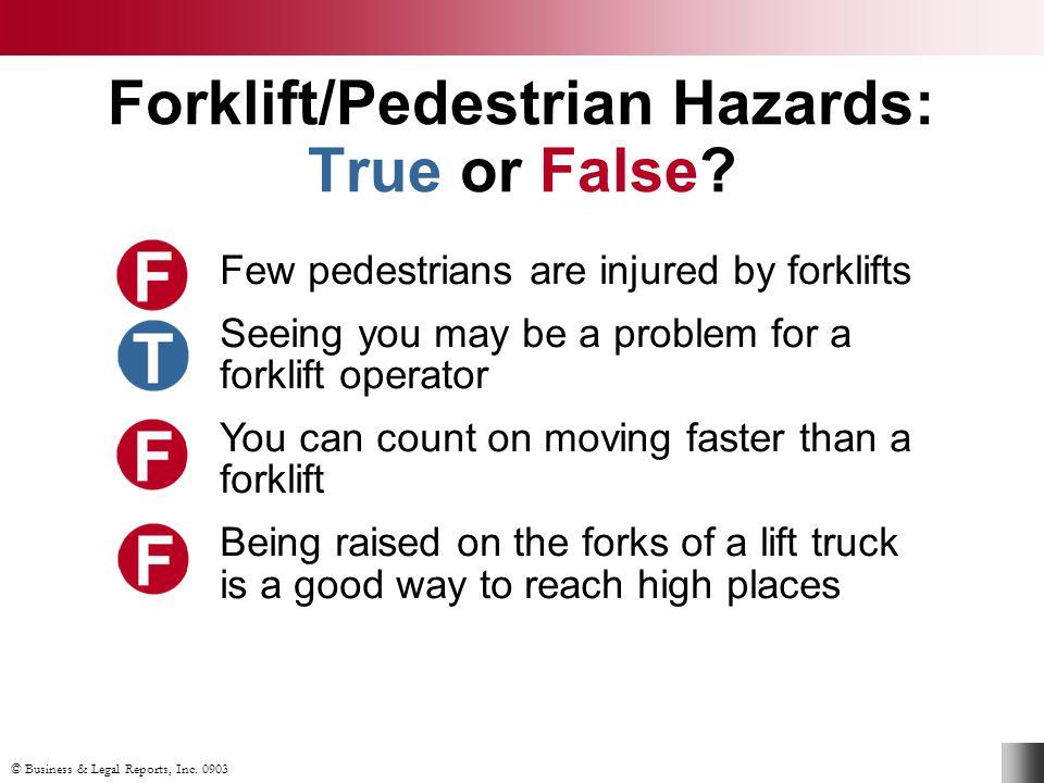 © Business & Legal Reports, Inc. 0903 Forklift/Pedestrian Hazards: True or False.