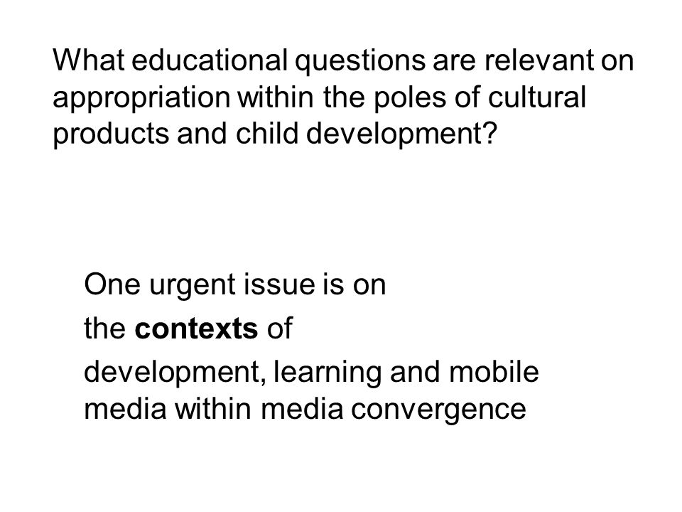 Conclusion The cultural product of user generated contexts within the individualised mass communication can be assimilated by the school for curricular learning tasks as zone of proximal development which bridges the poles 'child development' and 'cultural products' of appropriation.