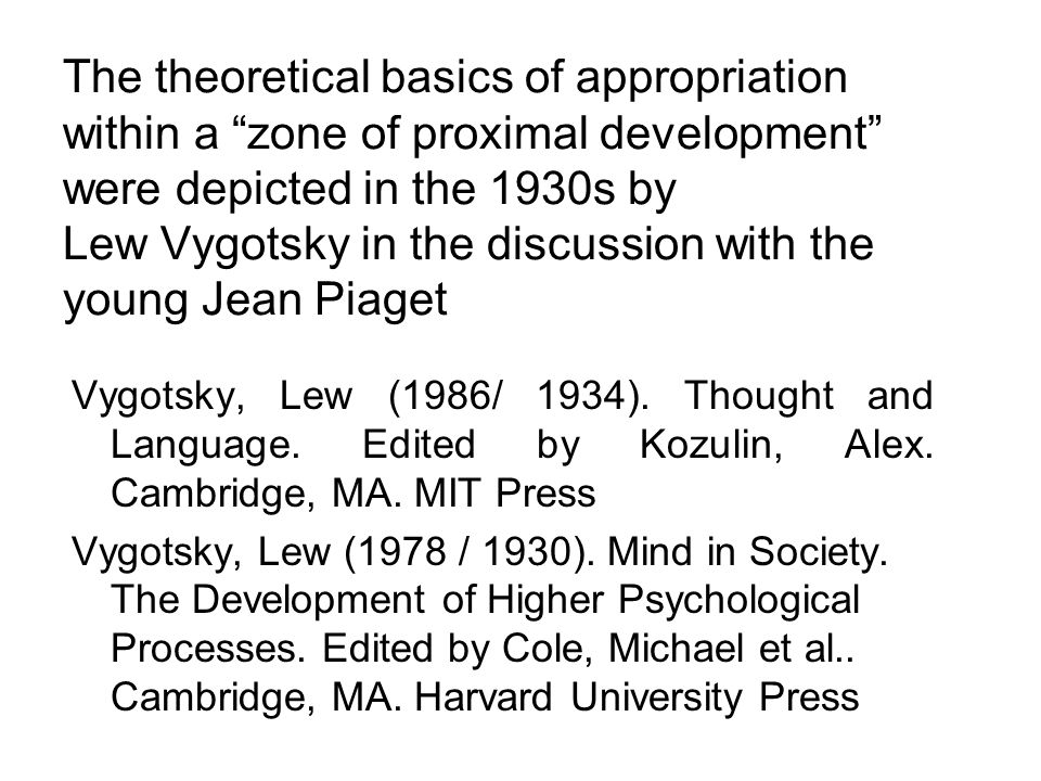 Vygotsky's critique of child development just as an unfolding of inner capacities Vygotsky criticises of the concept of development in the uprising psychology of child development / the early work of Jean Piaget (1927, 1932, 1933).