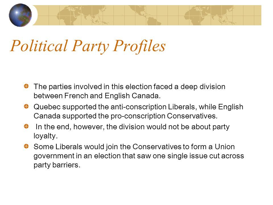 Political Party Profiles The parties involved in this election faced a deep division between French and English Canada.