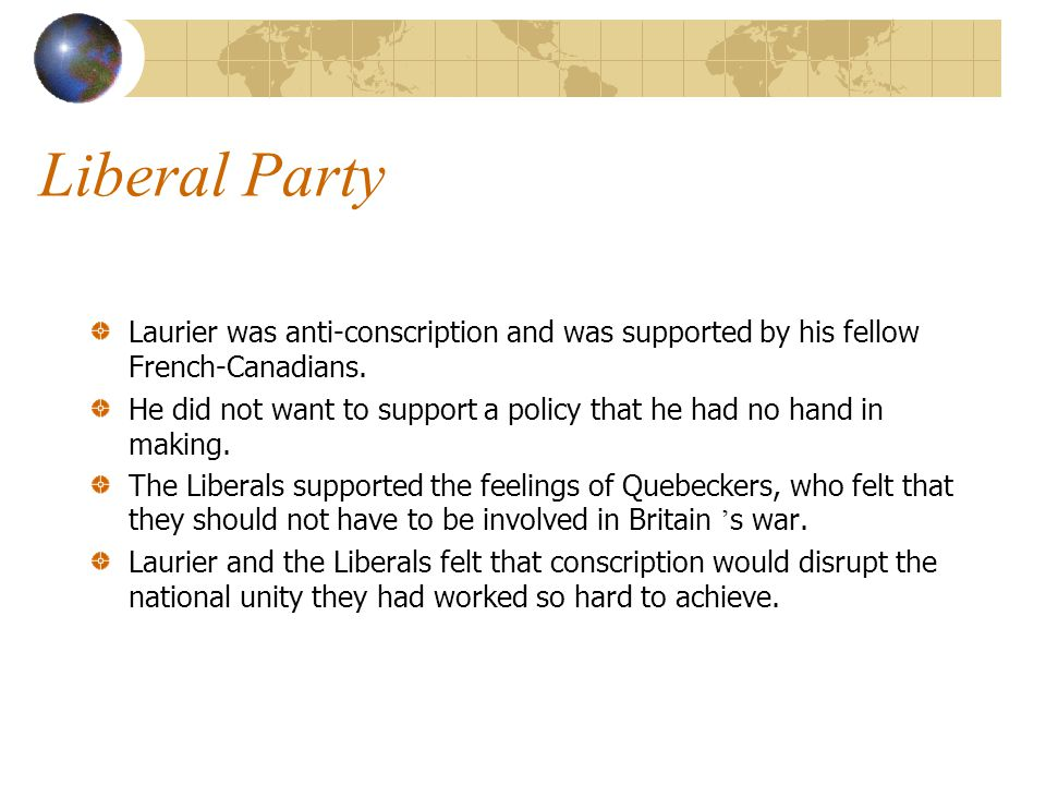 Liberal Party Laurier was anti-conscription and was supported by his fellow French-Canadians.
