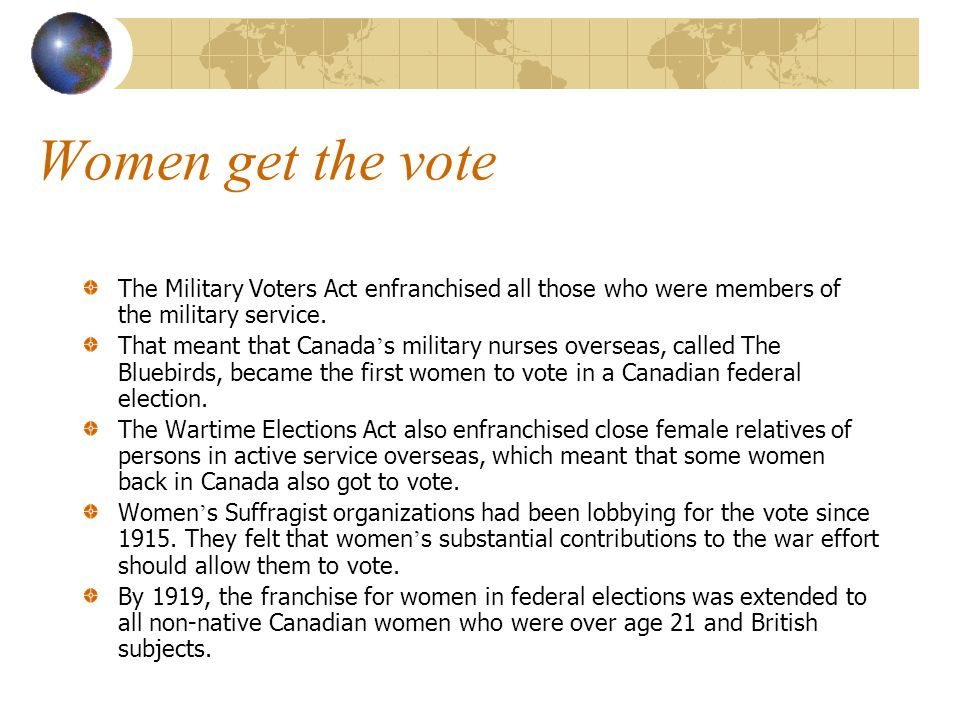 Women get the vote The Military Voters Act enfranchised all those who were members of the military service.