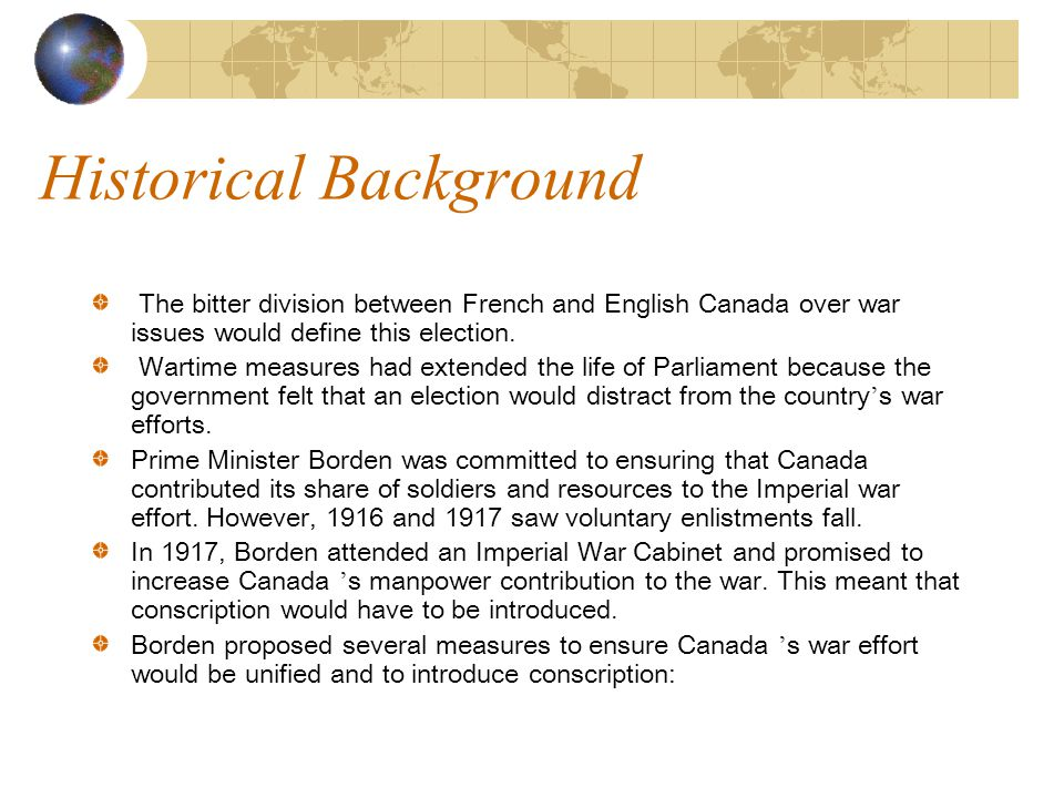 Historical Background The bitter division between French and English Canada over war issues would define this election.