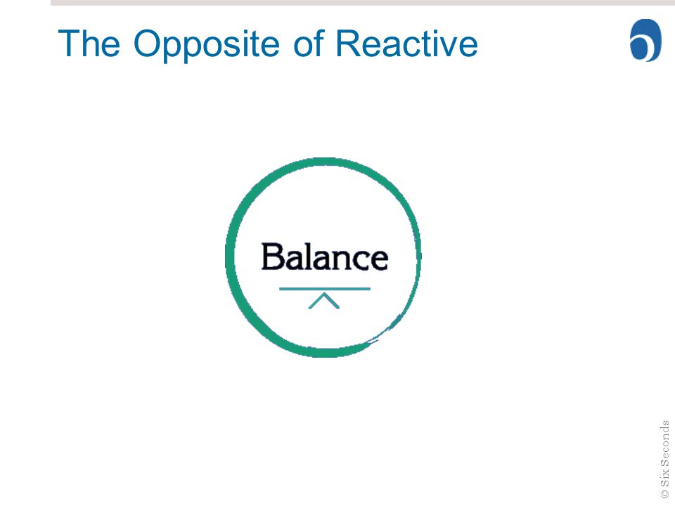 The Opposite of Reactive