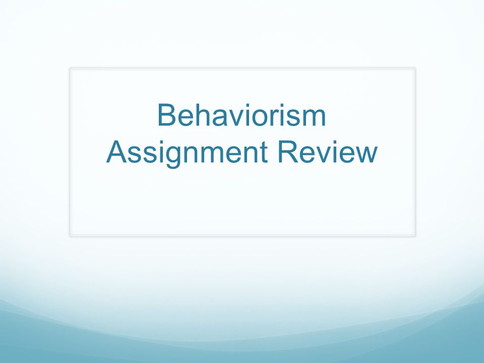 Behaviorism Assignment Review