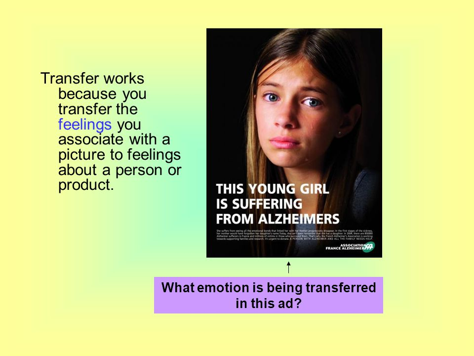 Transfer works because you transfer the feelings you associate with a picture to feelings about a person or product. What emotion is being transferred
