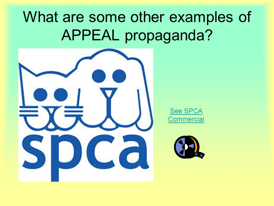 What are some other examples of APPEAL propaganda? See SPCA Commercial