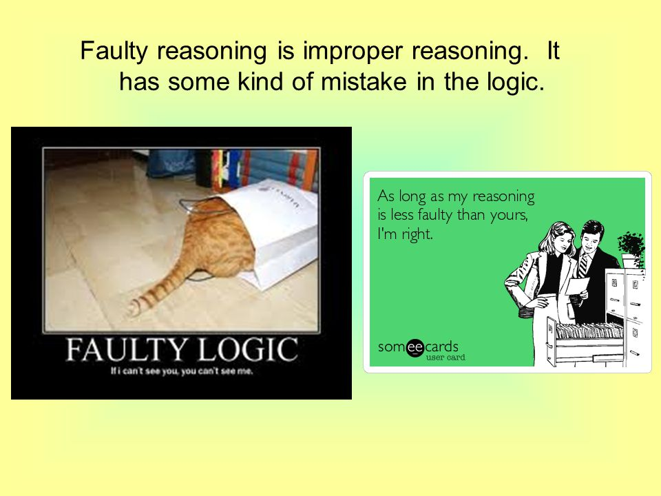 Faulty reasoning is improper reasoning. It has some kind of mistake in the logic.