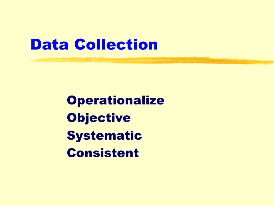Data Collection Operationalize Objective Systematic Consistent